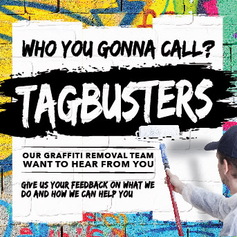 Who you gonna call? Tagbusters! Our graffitti removal team want to hear from you. Give us your feedback on what we do and how we can help you.